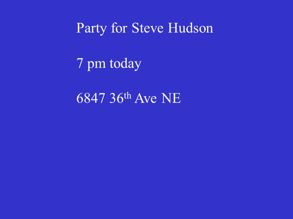 Party for Steve Hudson 7 pm today 6847 36 th Ave NE