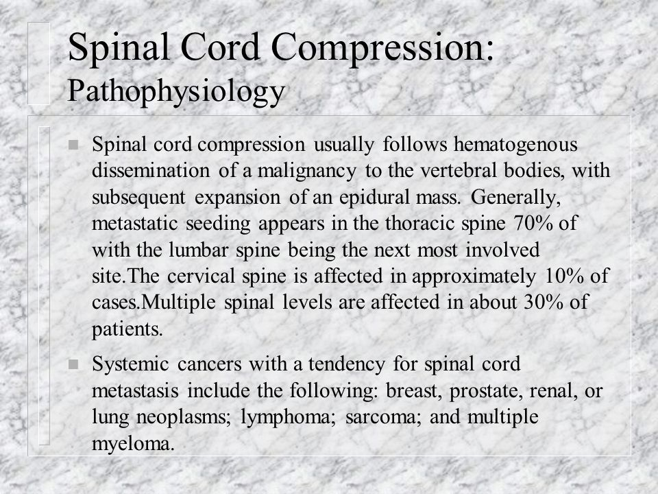 Spinal Cord Compression: Pathophysiology n Spread into the epidural space may occur by means of tumor extension through the intervertebral foramina or hematogenous spread by way of the Batson venous plexus.
