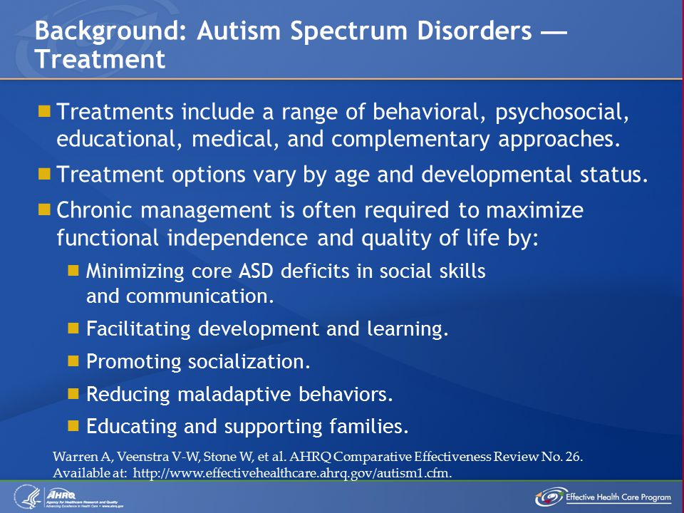  Treatments include a range of behavioral, psychosocial, educational, medical, and complementary approaches.