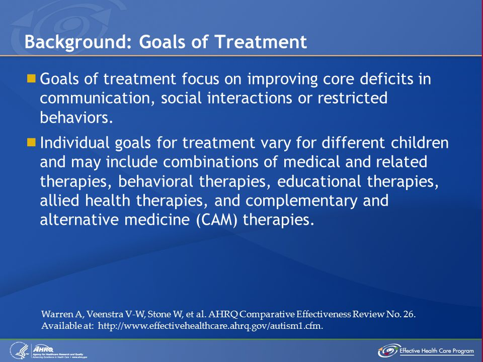  Goals of treatment focus on improving core deficits in communication, social interactions or restricted behaviors.