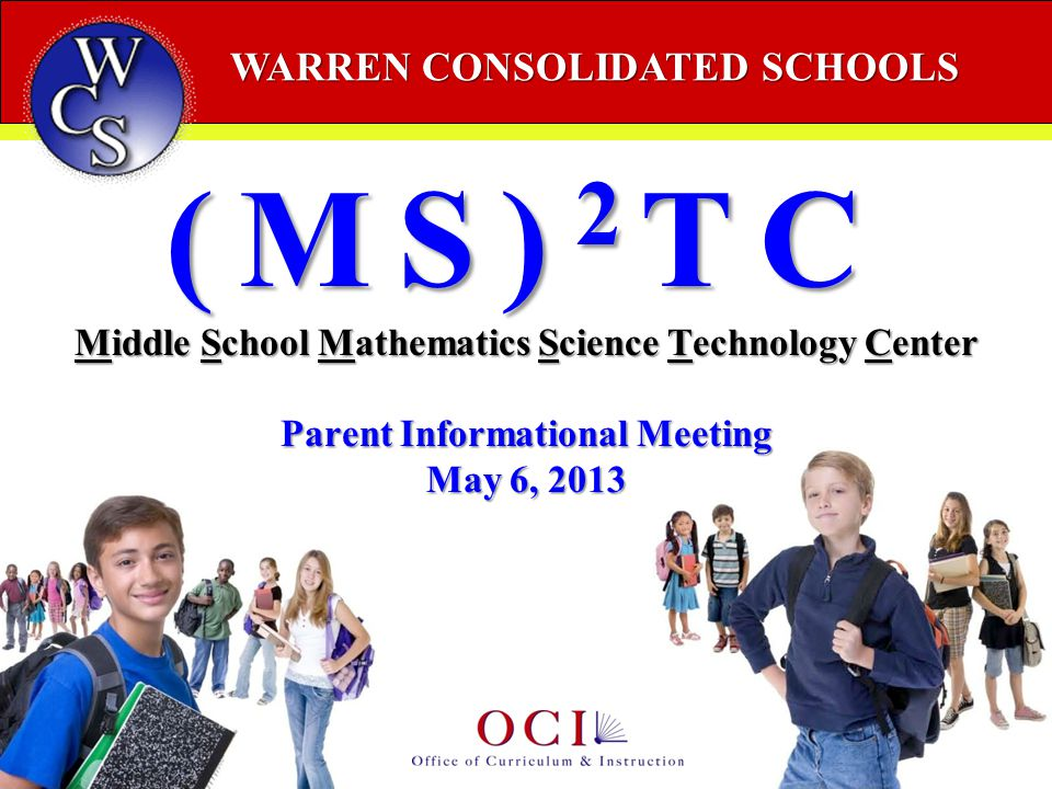 WARREN CONSOLIDATED SCHOOLS (MS) 2 TC Middle School Mathematics Science Technology Center Parent Informational Meeting May 6, 2013