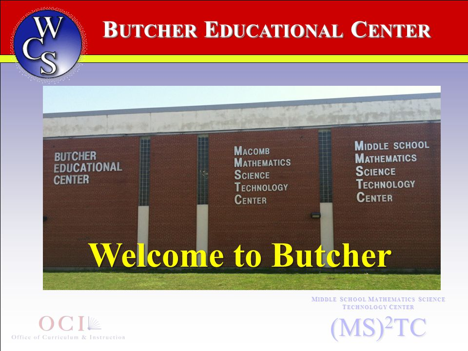 B UTCHER E DUCATIONAL C ENTER M IDDLE S CHOOL M ATHEMATICS S CIENCE T ECHNOLOGY C ENTER (MS) 2 TC MMSTC North Star Community High Welcome to Butcher