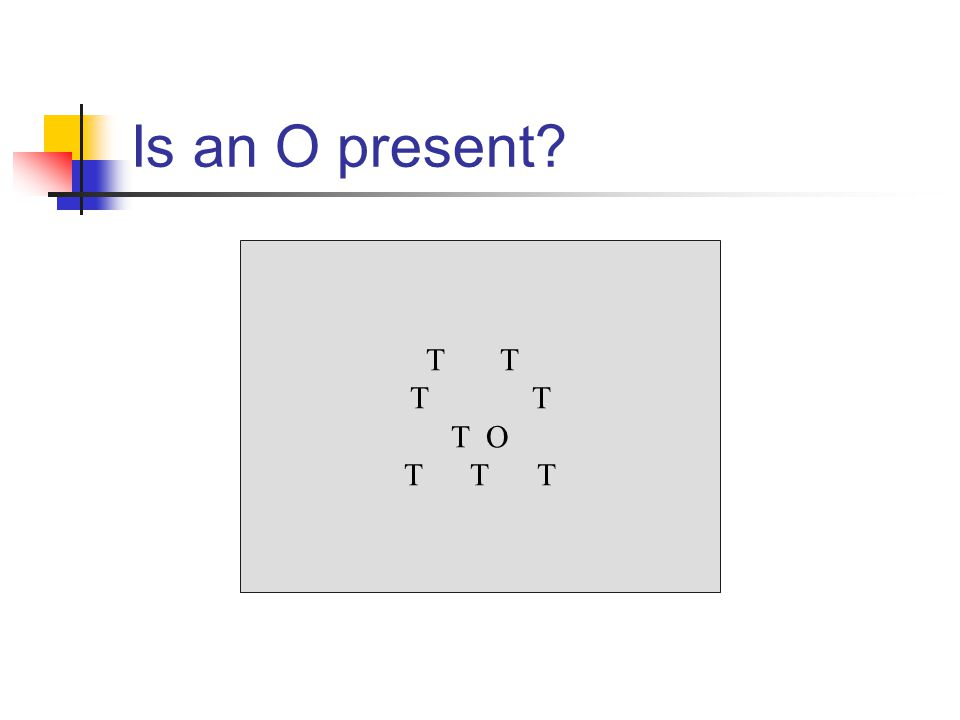 Is an O present T T O T T T