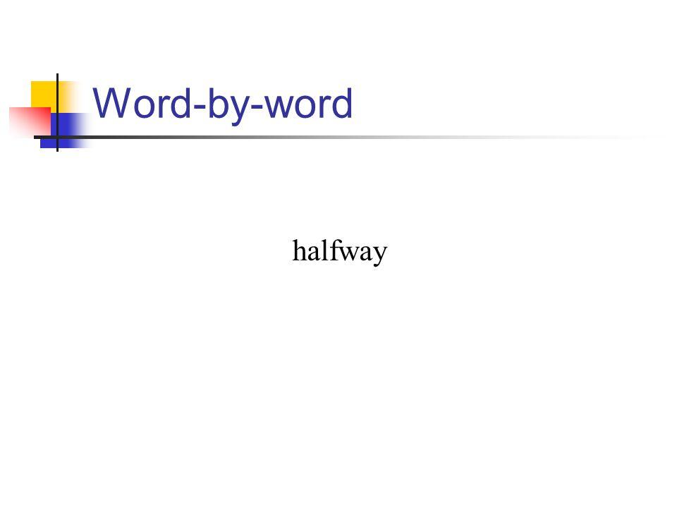Word-by-word halfway
