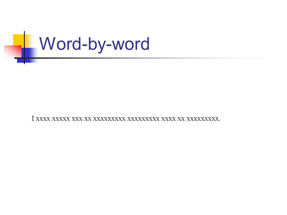 Word-by-word I xxxx xxxxx xxx xx xxxxxxxxx xxxxxxxxx xxxx xx xxxxxxxxx.