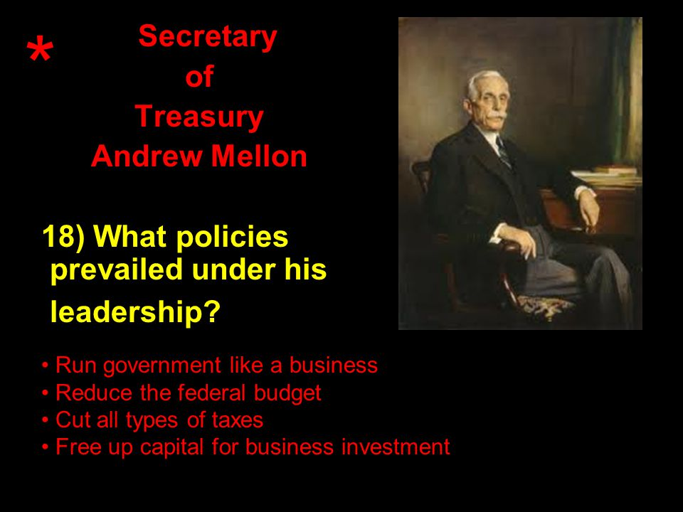 Secretary of Treasury Andrew Mellon 18) What policies prevailed under his leadership.