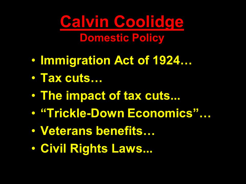 Calvin Coolidge Domestic Policy Immigration Act of 1924… Tax cuts… The impact of tax cuts...