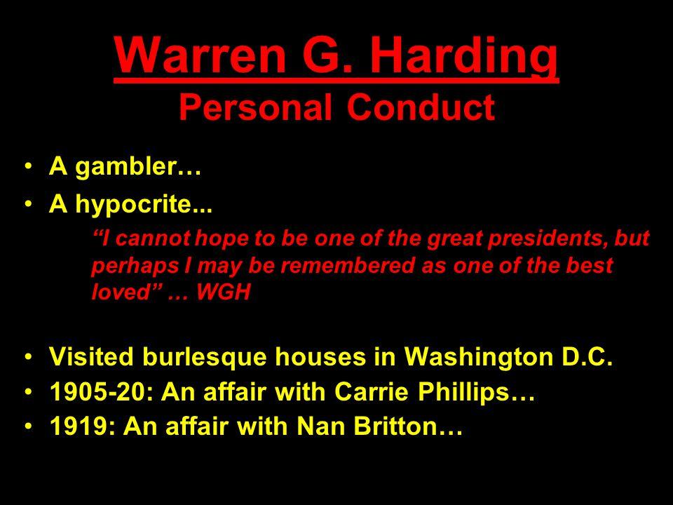 Warren G. Harding Personal Conduct A gambler… A hypocrite...
