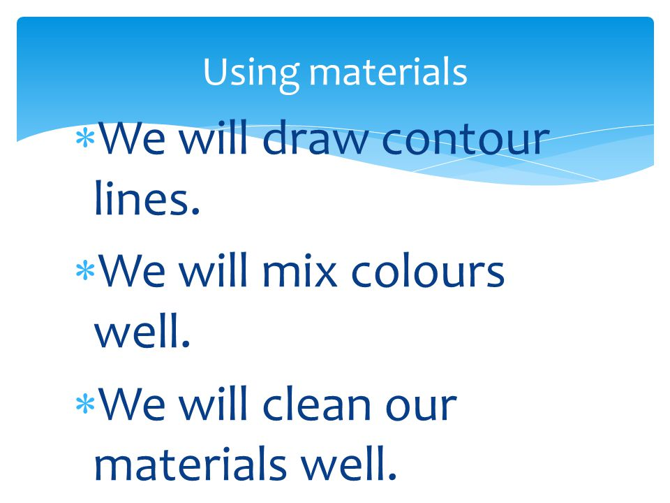  We will draw contour lines.  We will mix colours well.