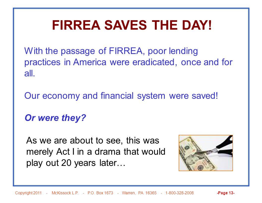 Copyright 2011 - McKissock L.P. - P.O. Box 1673 - Warren, PA 16365 - 1-800-328-2008 -Page 13- FIRREA SAVES THE DAY! With the passage of FIRREA, poor l
