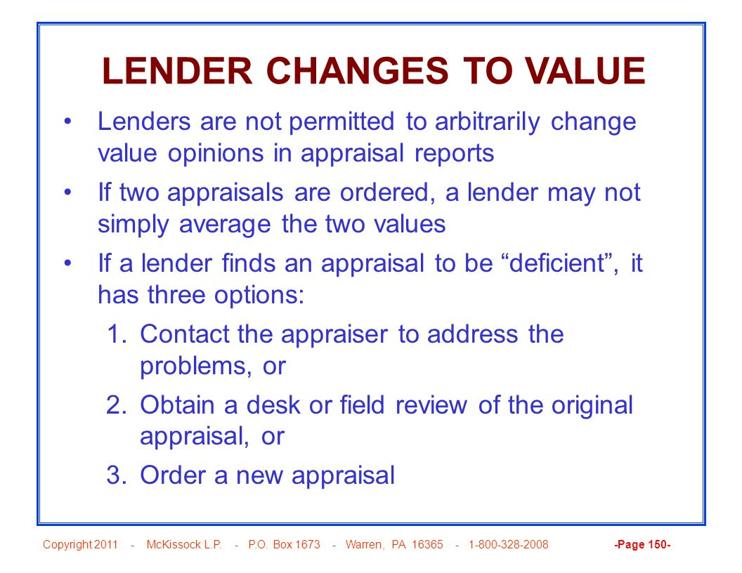 Copyright 2011 - McKissock L.P. - P.O. Box 1673 - Warren, PA 16365 - 1-800-328-2008 -Page 150- LENDER CHANGES TO VALUE Lenders are not permitted to ar