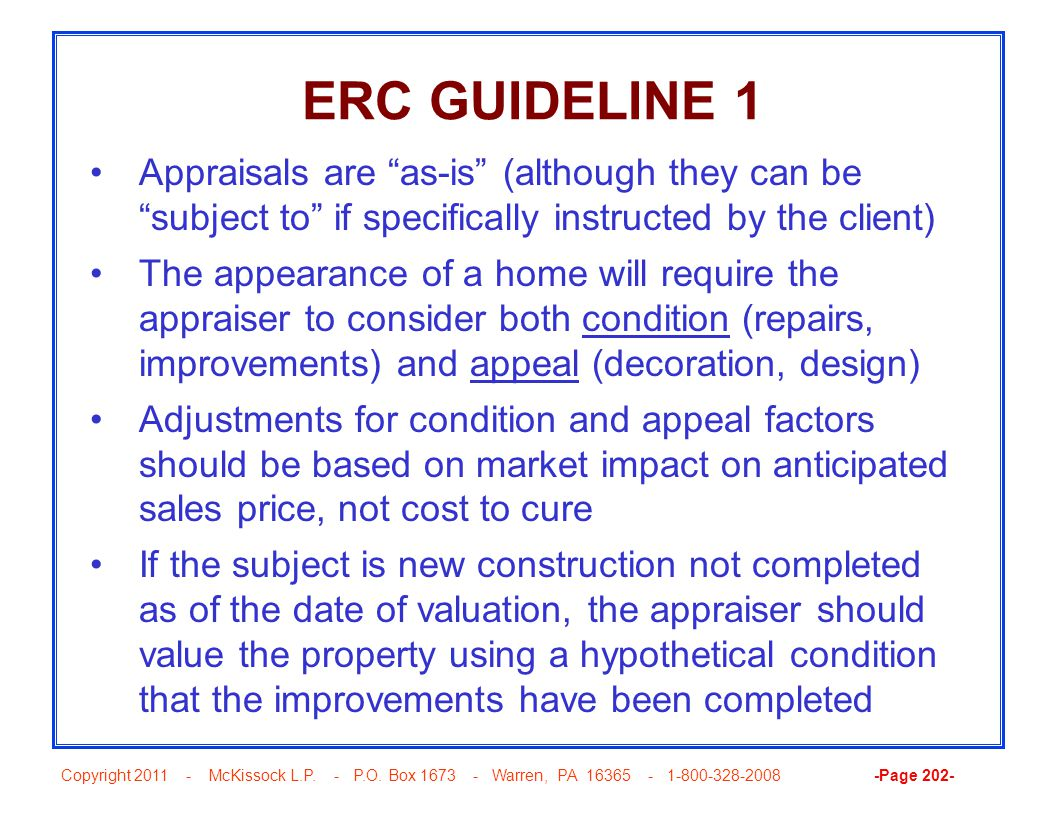 "Copyright 2011 - McKissock L.P. - P.O. Box 1673 - Warren, PA 16365 - 1-800-328-2008 -Page 202- ERC GUIDELINE 1 Appraisals are ""as-is"" (although they c"