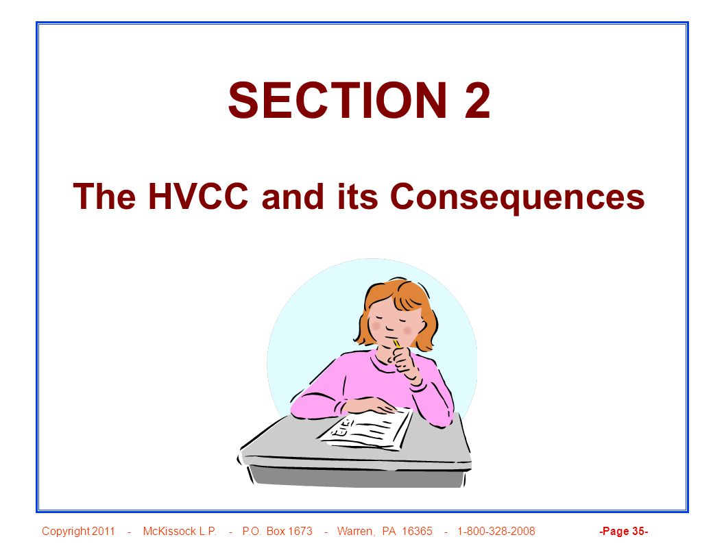 Copyright 2011 - McKissock L.P. - P.O. Box 1673 - Warren, PA 16365 - 1-800-328-2008 -Page 35- SECTION 2 The HVCC and its Consequences