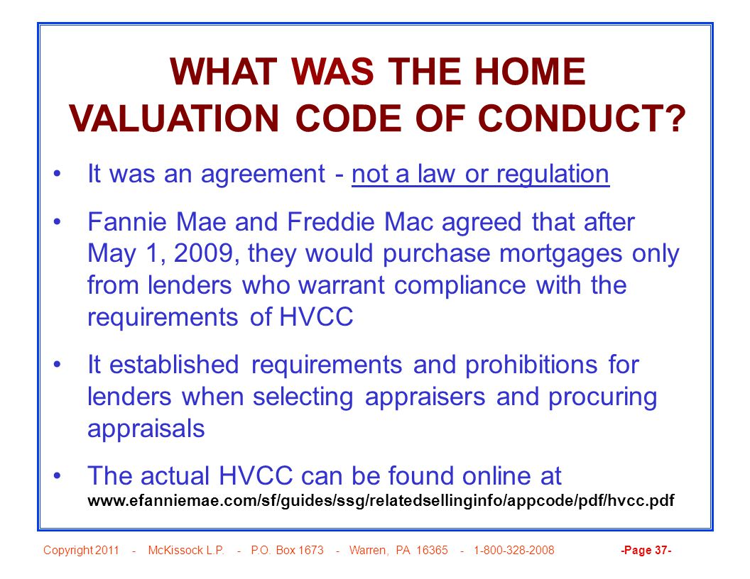 Copyright 2011 - McKissock L.P. - P.O. Box 1673 - Warren, PA 16365 - 1-800-328-2008 -Page 37- WHAT WAS THE HOME VALUATION CODE OF CONDUCT? It was an a