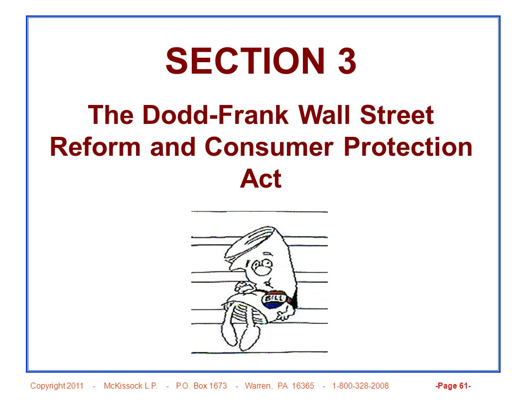 Copyright 2011 - McKissock L.P. - P.O. Box 1673 - Warren, PA 16365 - 1-800-328-2008 -Page 61- SECTION 3 The Dodd-Frank Wall Street Reform and Consumer
