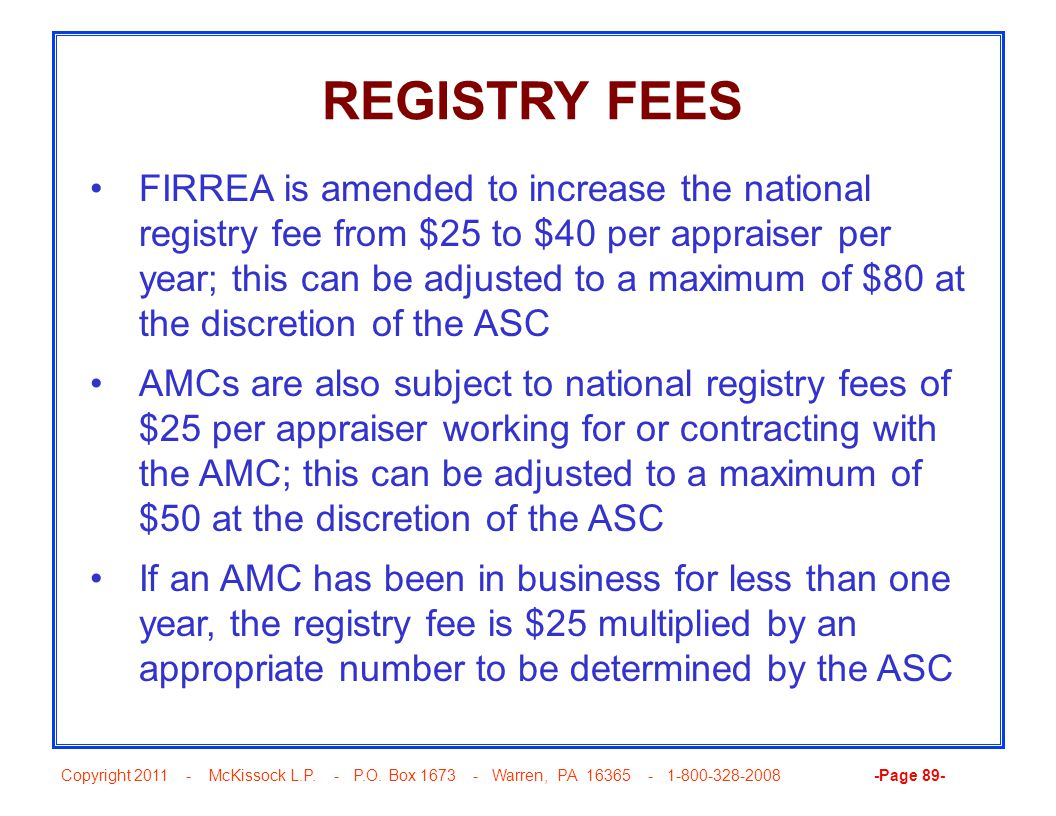 Copyright 2011 - McKissock L.P. - P.O. Box 1673 - Warren, PA 16365 - 1-800-328-2008 -Page 89- REGISTRY FEES FIRREA is amended to increase the national