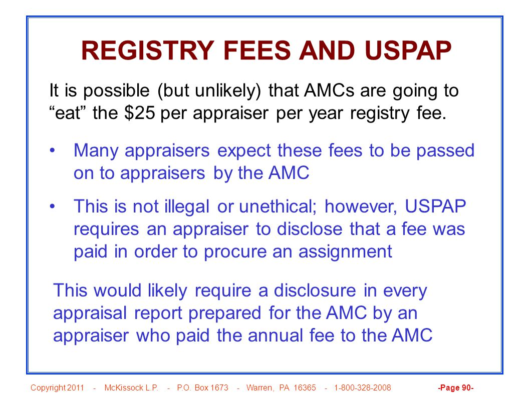 Copyright 2011 - McKissock L.P. - P.O. Box 1673 - Warren, PA 16365 - 1-800-328-2008 -Page 90- REGISTRY FEES AND USPAP Many appraisers expect these fee