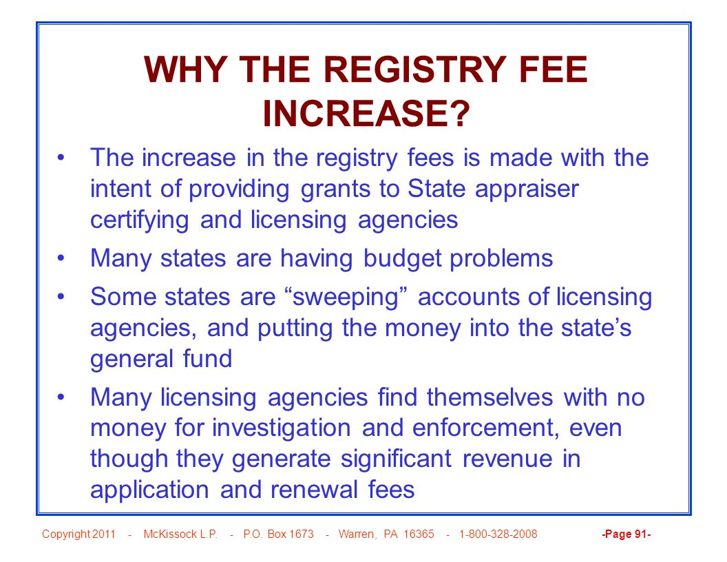 Copyright 2011 - McKissock L.P. - P.O. Box 1673 - Warren, PA 16365 - 1-800-328-2008 -Page 91- WHY THE REGISTRY FEE INCREASE? The increase in the regis