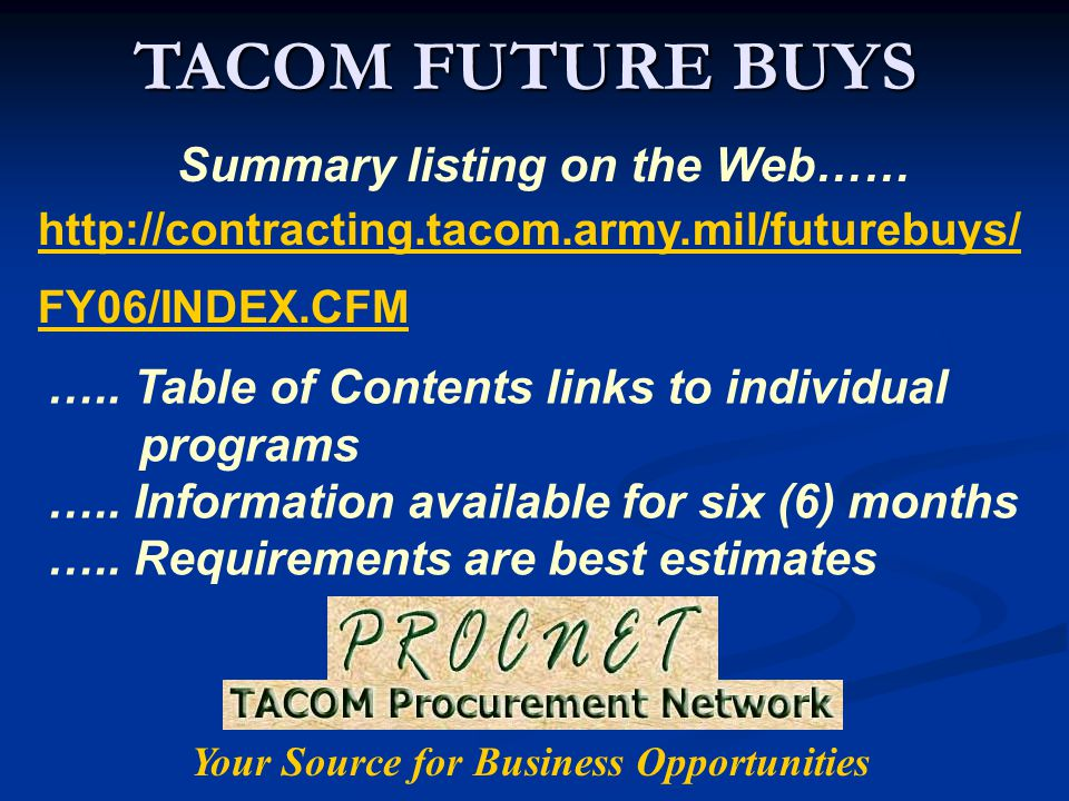 TACOM FUTURE BUYS http://contracting.tacom.army.mil/futurebuys/ FY06/INDEX.CFM …..