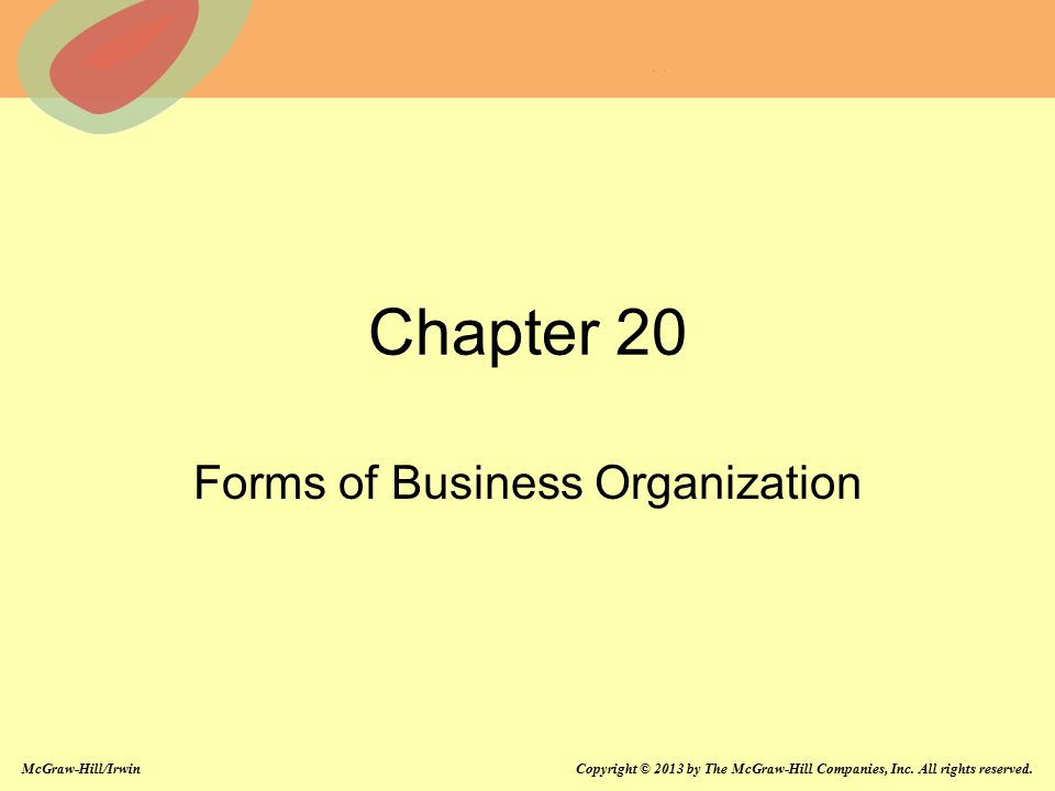McGraw-Hill/Irwin Copyright © 2013 by The McGraw-Hill Companies, Inc. All rights reserved. Chapter 20 Forms of Business Organization