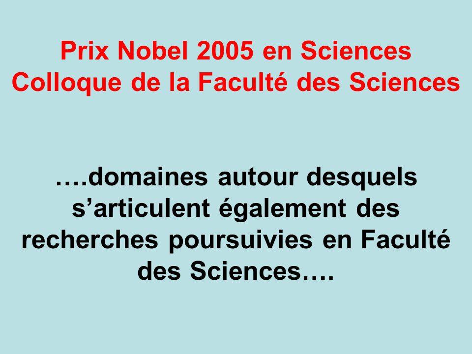 Prix Nobel 2005 en Sciences Colloque de la Faculté des Sciences ….domaines autour desquels s'articulent également des recherches poursuivies en Faculté des Sciences….
