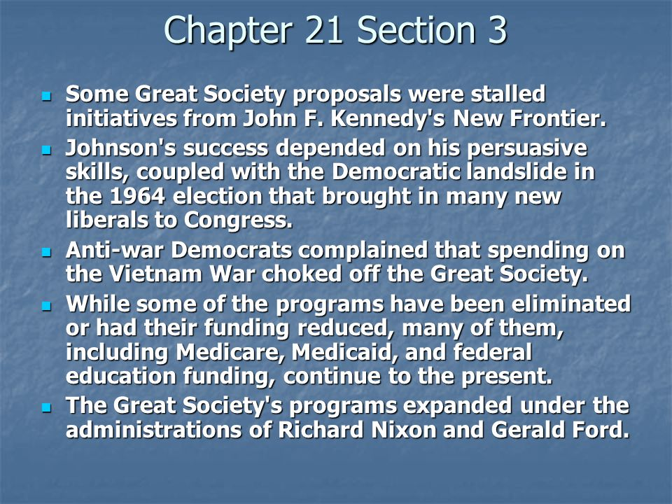 Chapter 21 Section 3 Some Great Society proposals were stalled initiatives from John F.