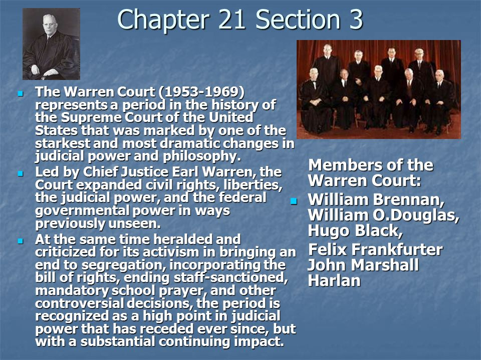 Chapter 21 Section 3 The Warren Court (1953-1969) represents a period in the history of the Supreme Court of the United States that was marked by one of the starkest and most dramatic changes in judicial power and philosophy.