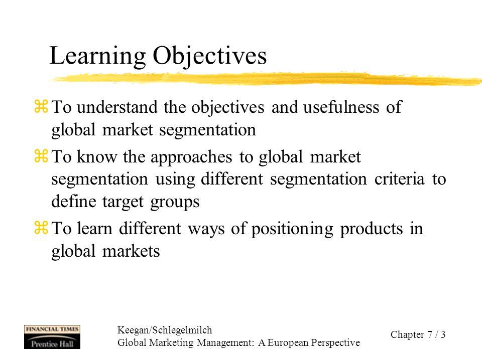 Keegan/Schlegelmilch Global Marketing Management: A European Perspective Chapter 7 / 4 Global Market Segmentation...