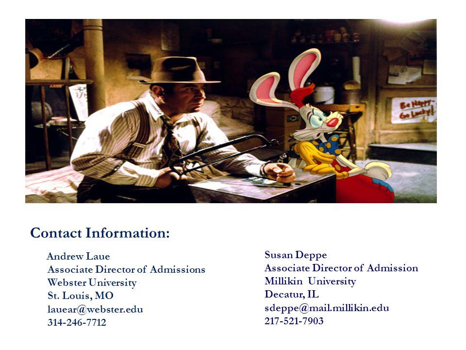Contact Information: Susan Deppe Associate Director of Admission Millikin University Decatur, IL sdeppe@mail.millikin.edu 217-521-7903 Andrew Laue Ass
