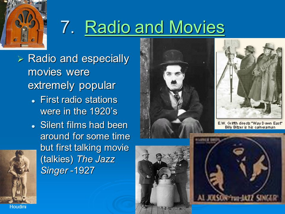 7. Radio and Movies Radio and MoviesRadio and Movies  Radio and especially movies were extremely popular First radio stations were in the 1920's Firs