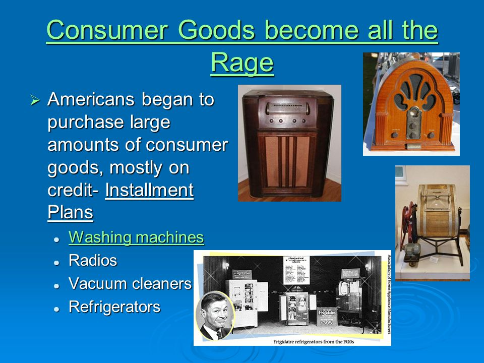 Consumer Goods become all the Rage Consumer Goods become all the Rage  Americans began to purchase large amounts of consumer goods, mostly on credit-
