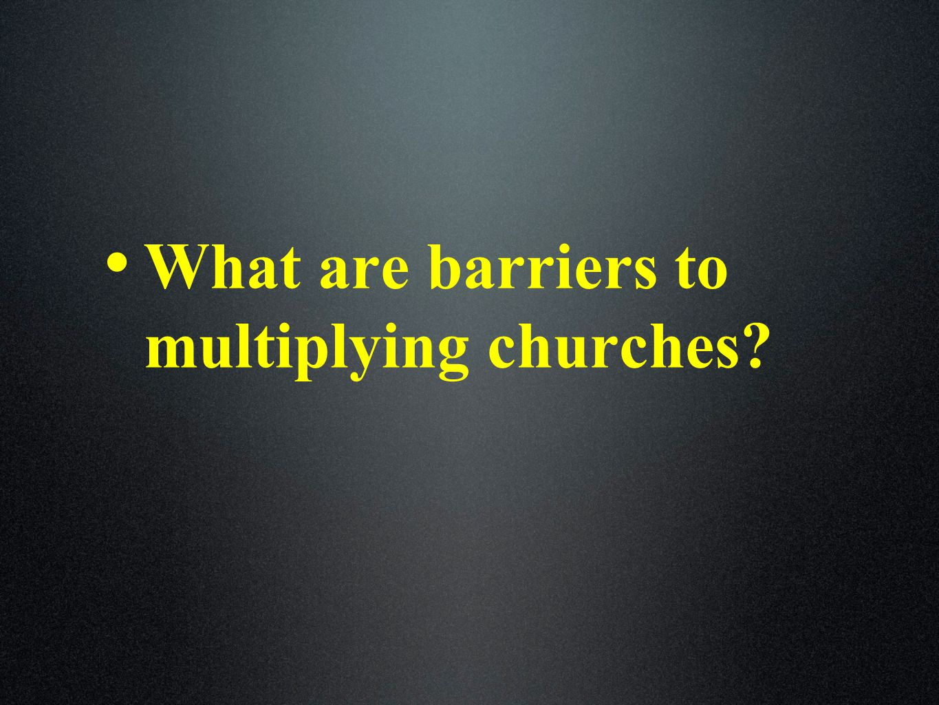 What are barriers to multiplying churches