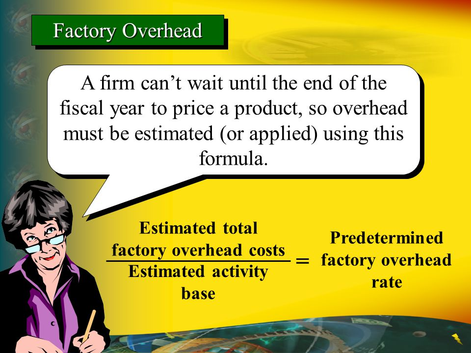 A firm can't wait until the end of the fiscal year to price a product, so overhead must be estimated (or applied) using this formula. Estimated total