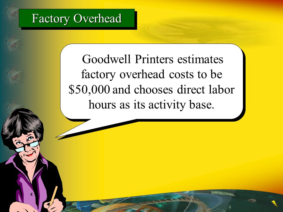 Goodwell Printers estimates factory overhead costs to be $50,000 and chooses direct labor hours as its activity base. Factory Overhead