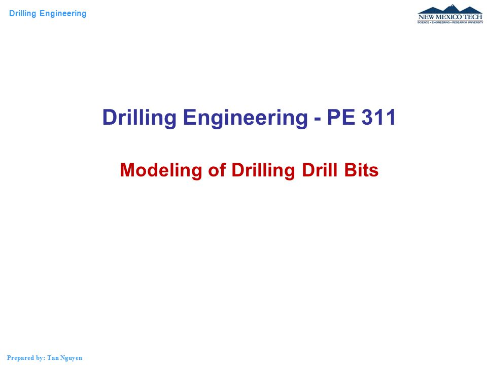 Drilling Engineering Prepared by: Tan Nguyen Drilling Engineering - PE 311 Modeling of Drilling Drill Bits