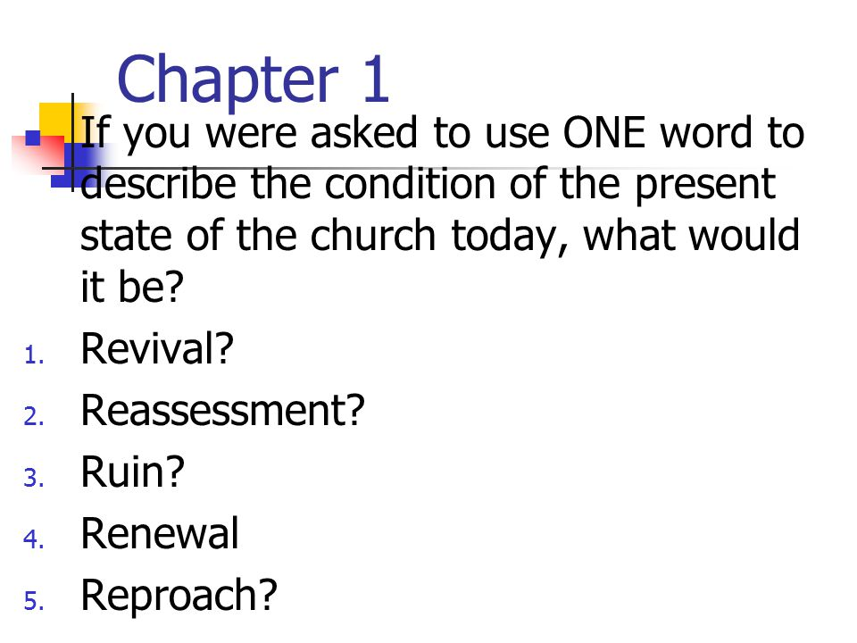 Chapter 1 If you were asked to use ONE word to describe the condition of the present state of the church today, what would it be? 1. Revival? 2. Reass