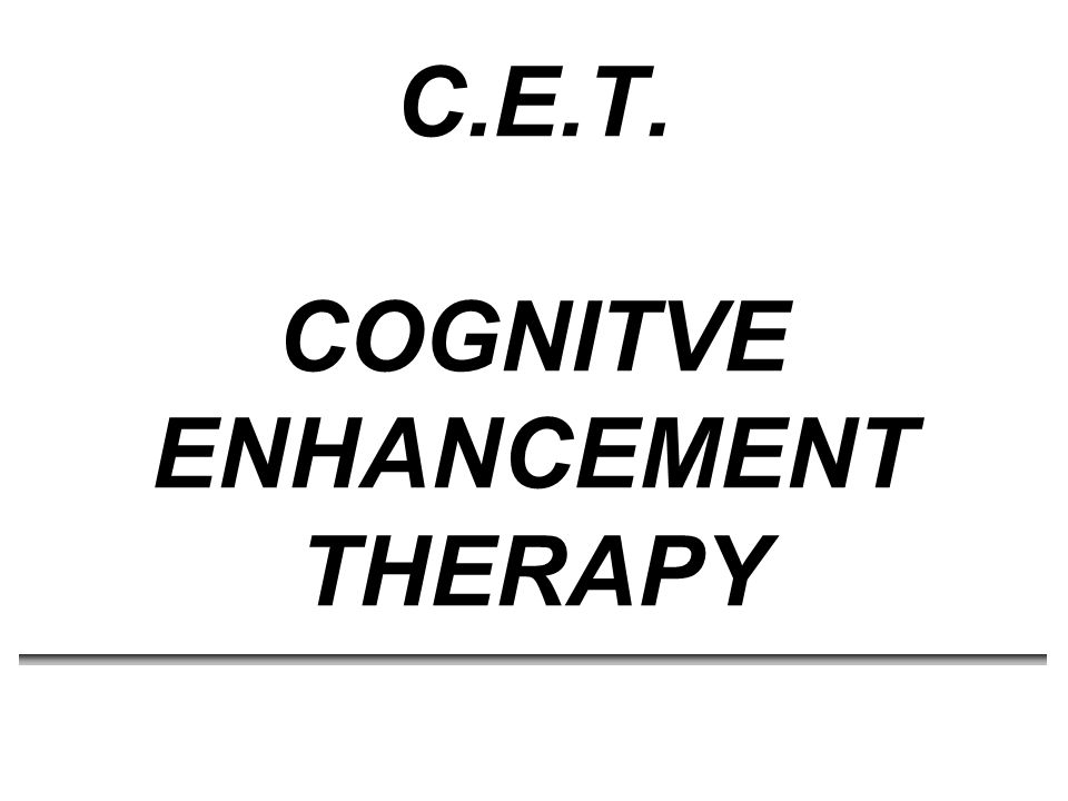 CET * Developed by Gerard Hogarty and Samuel Flesher at the EPICS Program at the University of Pittsburgh Medical School CET Research funded by NIMH in a very rigorous methodology 121 Subjects over three years * Study published in the Archives of General Psychiatry, Sept.