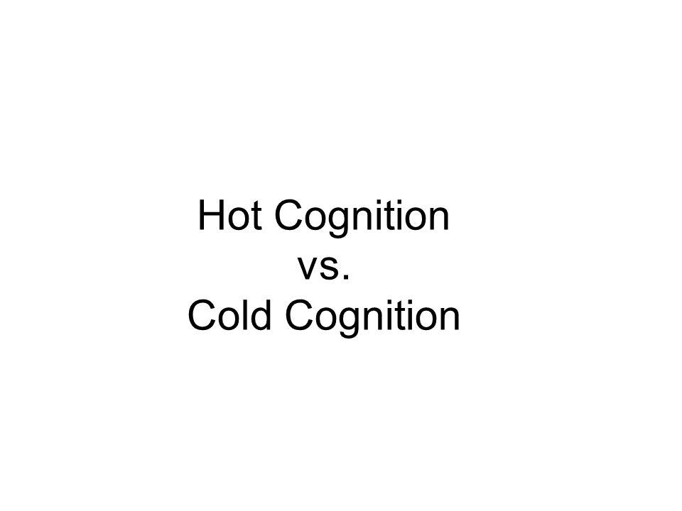 Hot Cognition vs. Cold Cognition