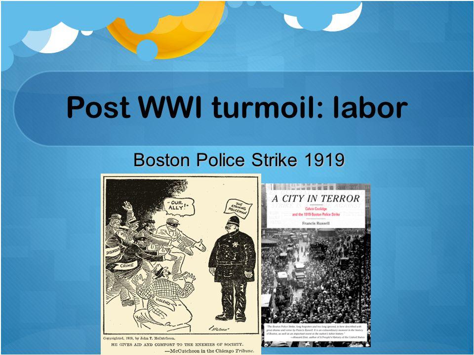 Post WWI turmoil: labor Boston Police Strike 1919