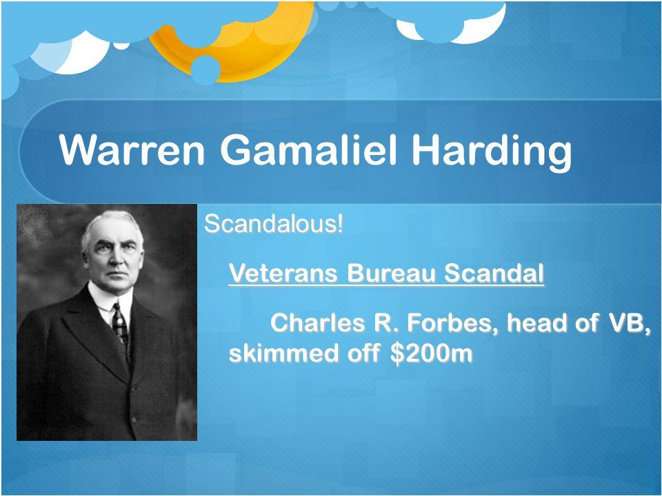 Warren Gamaliel Harding Scandalous! Veterans Bureau Scandal Charles R. Forbes, head of VB, skimmed off $200m