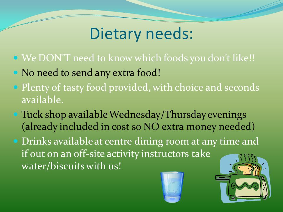 Dietary needs: We DON'T need to know which foods you don't like!! No need to send any extra food! Plenty of tasty food provided, with choice and secon