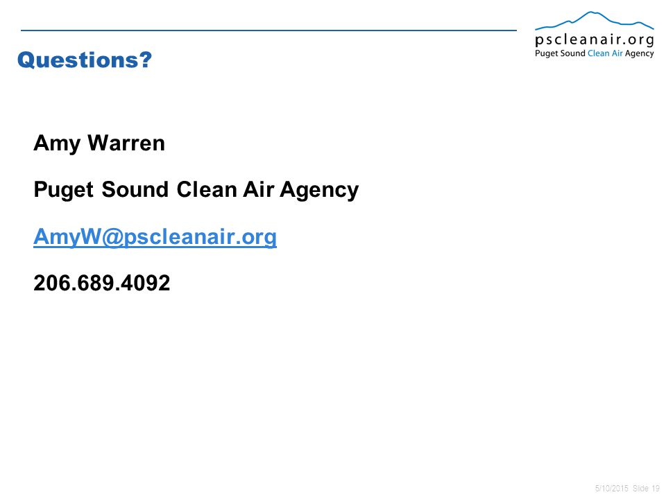 5/10/2015 Slide 19 Questions? Amy Warren Puget Sound Clean Air Agency AmyW@pscleanair.org 206.689.4092