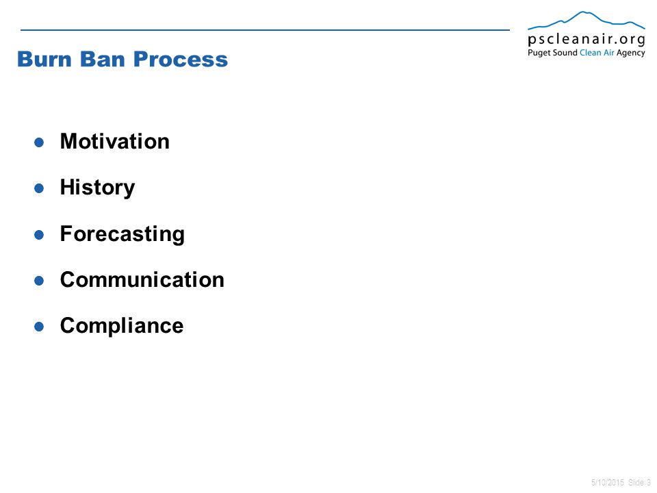 5/10/2015 Slide 3 Burn Ban Process Motivation History Forecasting Communication Compliance