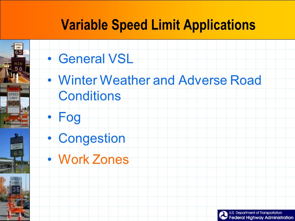 Variable Speed Limit Applications General VSL Winter Weather and Adverse Road Conditions Fog Congestion Work Zones