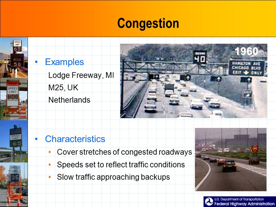 Congestion Examples Lodge Freeway, MI M25, UK Netherlands Characteristics Cover stretches of congested roadways Speeds set to reflect traffic conditions Slow traffic approaching backups 1960