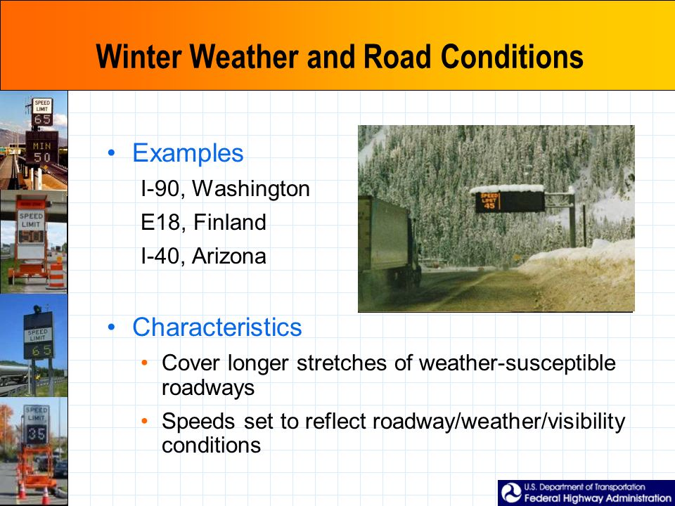 Winter Weather and Road Conditions Examples I-90, Washington E18, Finland I-40, Arizona Characteristics Cover longer stretches of weather-susceptible