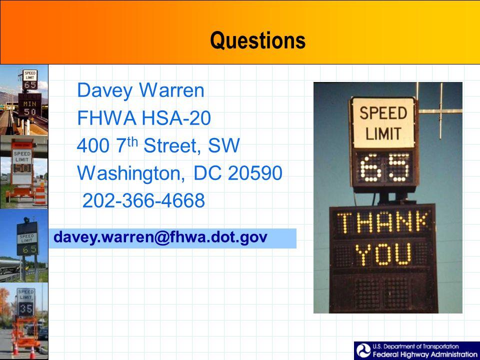 Questions Davey Warren FHWA HSA-20 400 7 th Street, SW Washington, DC 20590 202-366-4668 davey.warren@fhwa.dot.gov