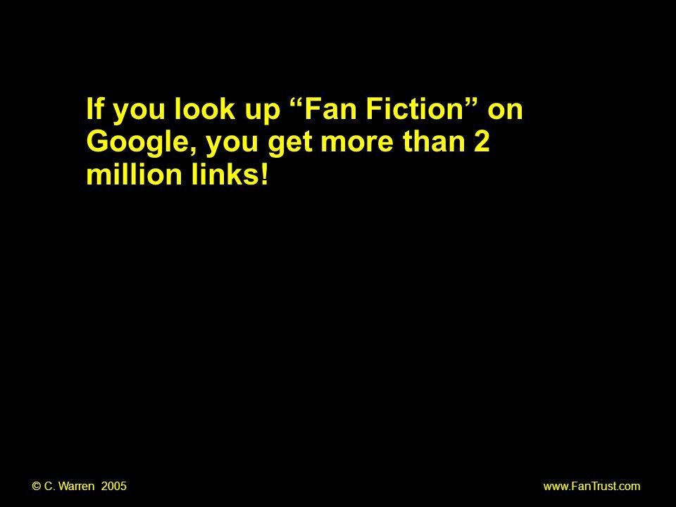 """© C. Warren 2005 www.FanTrust.com If you look up """"Fan Fiction"""" on Google, you get more than 2 million links!"""