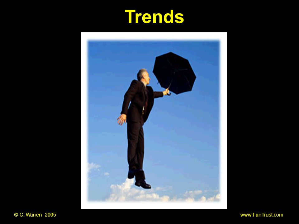 © C. Warren 2005 www.FanTrust.com Trends
