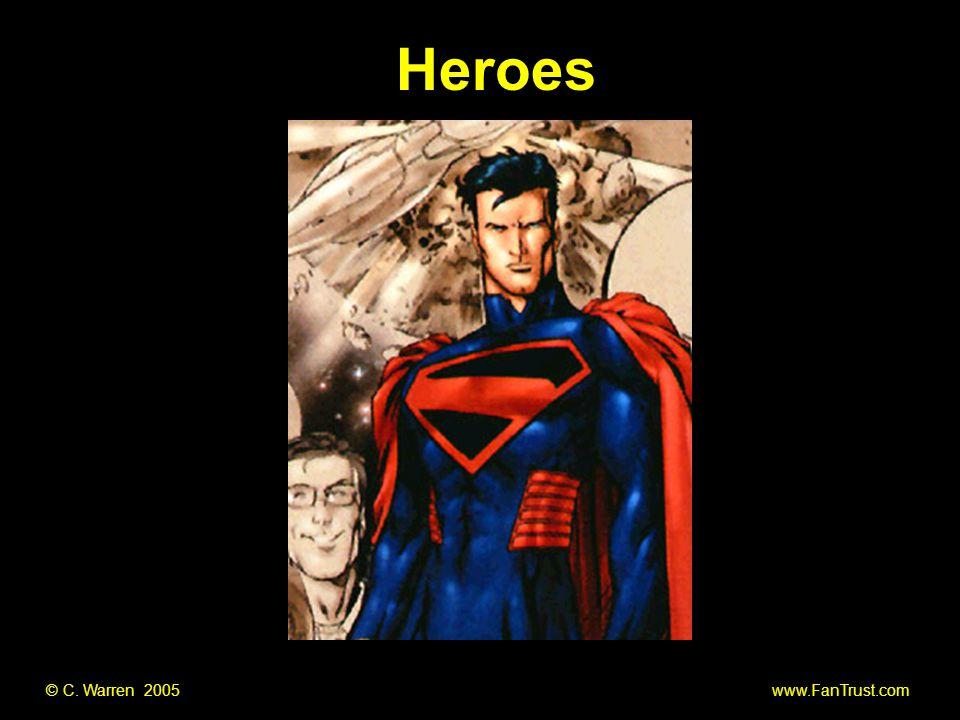 © C. Warren 2005 www.FanTrust.com Heroes